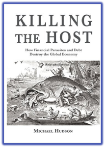 Michael Hudson's Killing the Host - Readable, Sensible, Timely, Essential