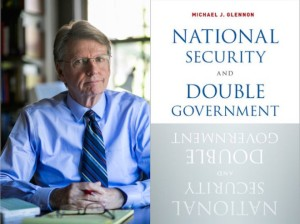 MICHAEL-GLENNON-NATIONAL-SECURITY-AND-DOUBLE-GOVERNMENT-e1438983900998